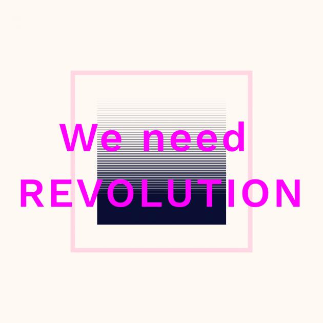 We need REVOLUTION