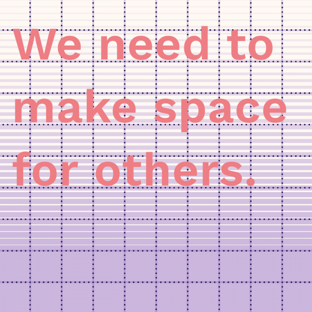 We need to make space for others.