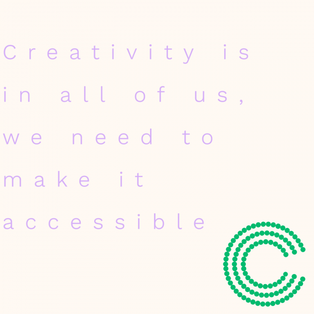 Creativity is in all of us, we need to make it accessible