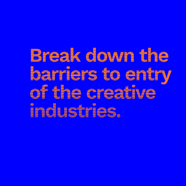 Break down the barriers to entry of the creative industries.