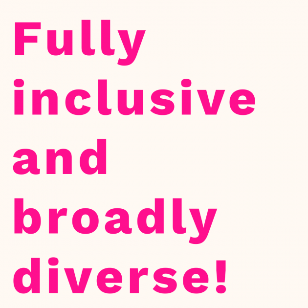 Fully inclusive and broadly diverse!
