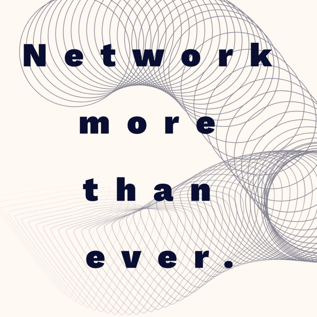 Network more than ever.