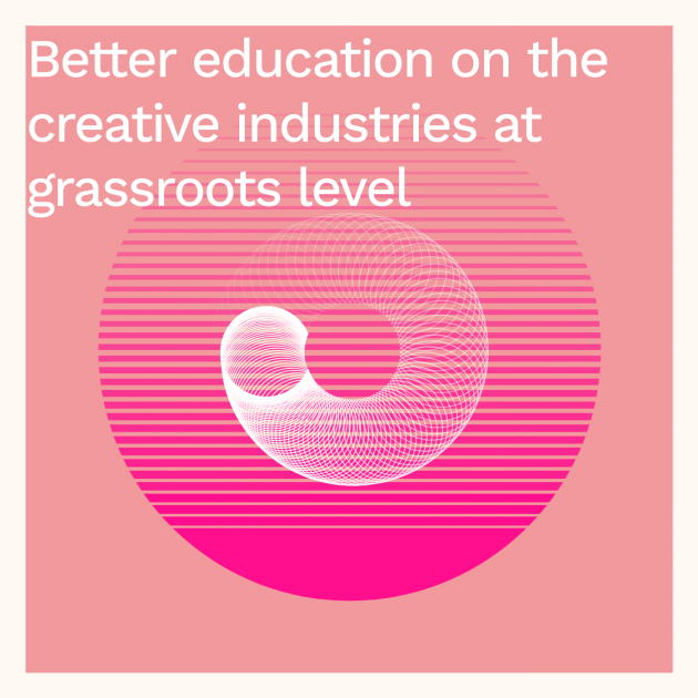 Better education on the creative industries at grassroots level