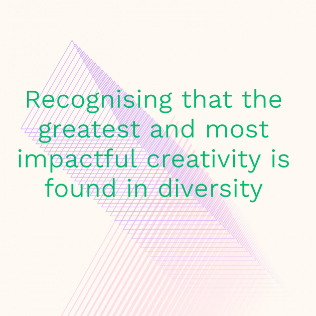 Recognising that the greatest and most impactful creativity is found in diversity